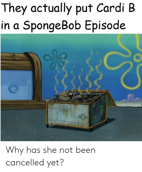 SpongeBob, A Spongebob, and Been: They actually put Cardi B  in a SpongeBob Episode Why has she not been cancelled yet?