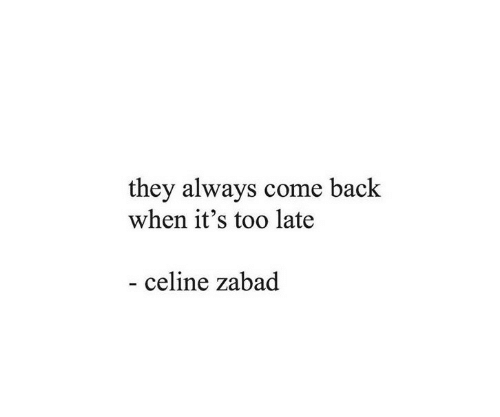 Back, Celine, and They: they always come back  when it's too late  - celine zabad