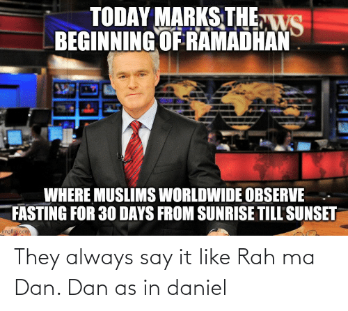 dan: They always say it like Rah ma Dan. Dan as in daniel