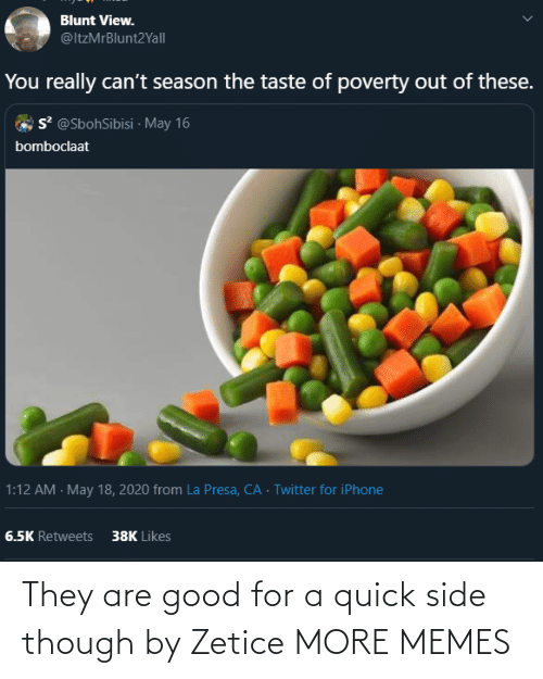 side: They are good for a quick side though by Zetice MORE MEMES