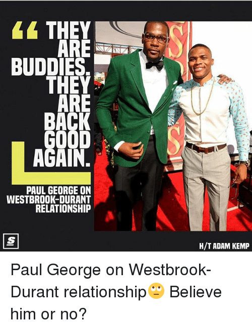 kemp: THEY  BUDDIES  BACK  AGAIN.  PAUL GEORGE ON  WESTBROOK-DURANT  RELATIONSHIP  H/T ADAM KEMP Paul George on Westbrook-Durant relationship🙄 Believe him or no?