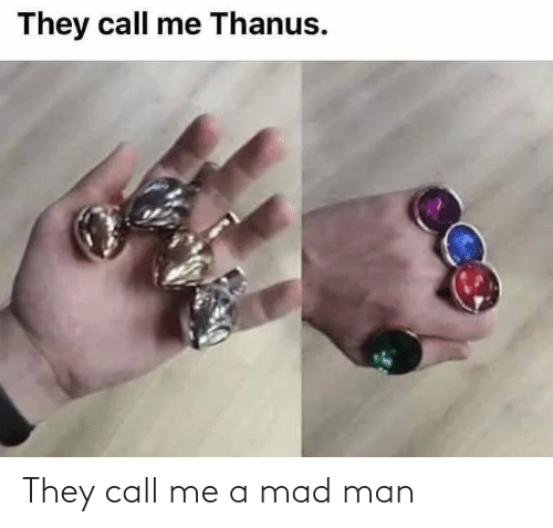call: They call me a mad man
