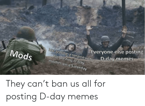 d-day: They can't ban us all for posting D-day memes