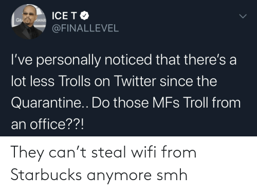 SMH: They can't steal wifi from Starbucks anymore smh