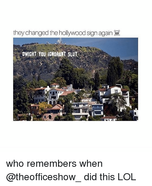 Ignorant, Lol, and Memes: they changed the hollywood sign again  DWIGHT YOU IGNORANT SLUT . who remembers when @theofficeshow_ did this LOL