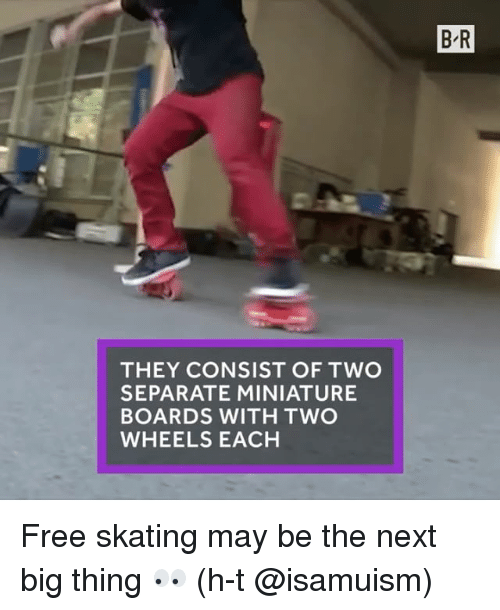 next-big-thing: THEY CONSIST OF TWO  SEPARATE MINIATURE  BOARDS WITH TWO  WHEELS EACH  BR Free skating may be the next big thing 👀 (h-t @isamuism)