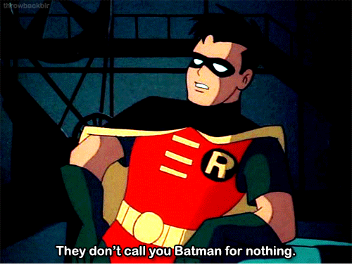 Batman, They, and You: They don't call you Batman for nothing.