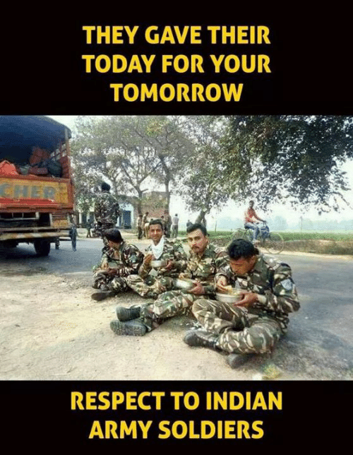 Memes, Respect, and Soldiers: THEY GAVE THEIR  TODAY FOR YOUR  TOMORROW  RESPECT TO INDIAN  ARMY SOLDIERS