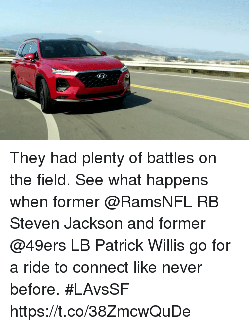patrick willis: They had plenty of battles on the field. See what happens when former @RamsNFL RB Steven Jackson and former @49ers LB Patrick Willis go for a ride to connect like never before. #LAvsSF https://t.co/38ZmcwQuDe