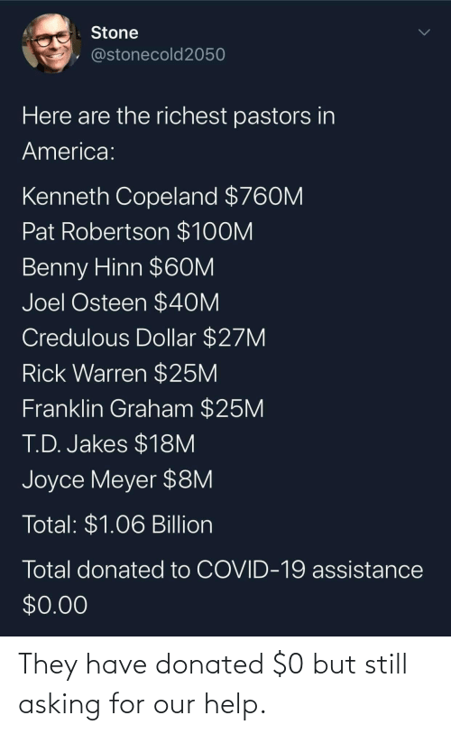 They Have: They have donated $0 but still asking for our help.