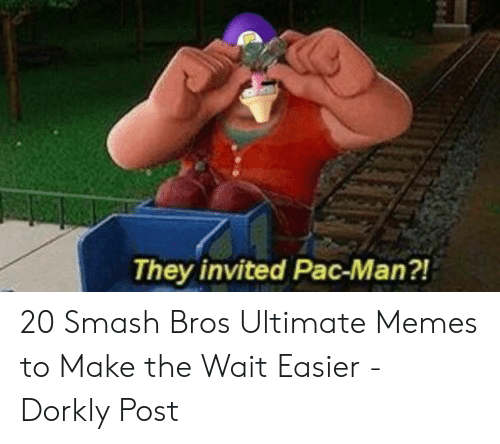 Ultimate Memes: They invited Pac-Man?! 20 Smash Bros Ultimate Memes to Make the Wait Easier - Dorkly Post