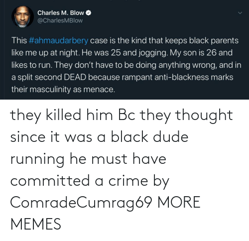Running: they killed him Bc they thought since it was a black dude running he must have committed a crime by ComradeCumrag69 MORE MEMES