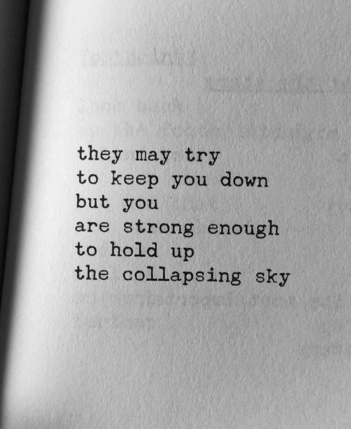 Strong, Sky, and Down: they may try  to keep you down  but you  are strong enough  to hold up  the collapsing sky