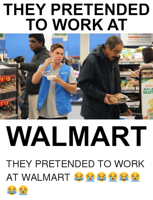 Memes, 🤖, and Works: THEY PRETENDED  TO WORK AT  gluten-  WALMART THEY PRETENDED TO WORK AT WALMART 😂️😭️😂️😭️😂️😭️😂️😭️