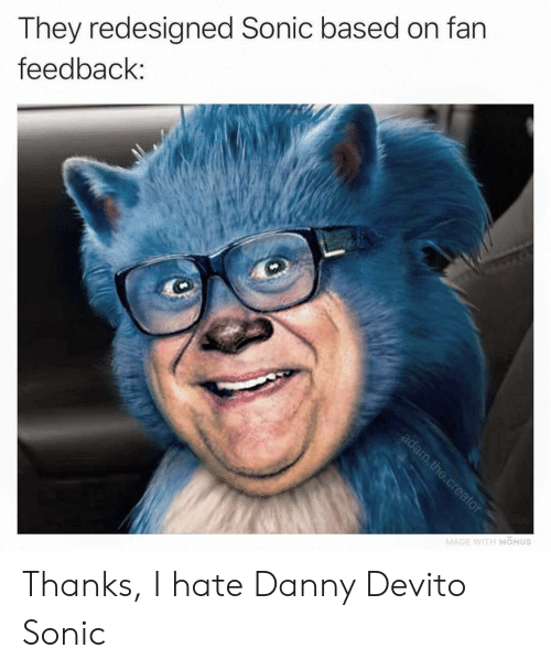 I Hate Danny: They redesigned Sonic based on fan  feedback:  MADE WITH MOMUS  ЛА Thanks, I hate Danny Devito Sonic