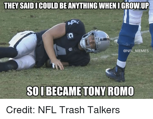 Tony Romo: THEY SAID I COULD BE ANYTHING WHEN I GROW UP  @NFL MEMES  SOIBECAME TONY ROMO Credit: NFL Trash Talkers
