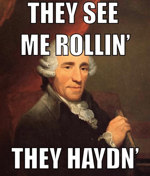 rollin: THEY SEE  ME ROLLIN  THEY HAYDN  '