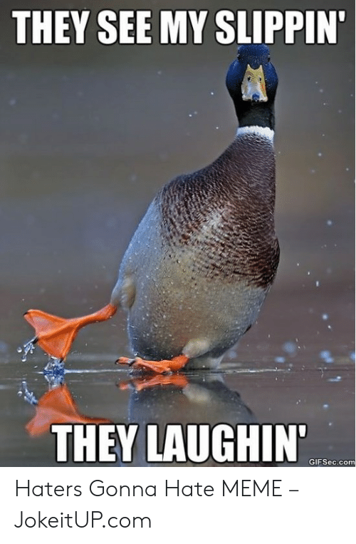 haters gonna hate meme: THEY SEE MY SLIPPIN'  THEY LAUGHIN  GIFSec.com Haters Gonna Hate MEME – JokeitUP.com