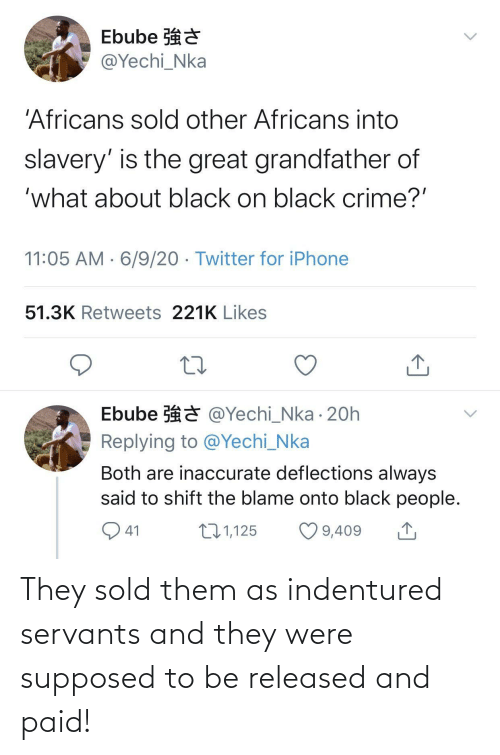 them: They sold them as indentured servants and they were supposed to be released and paid!