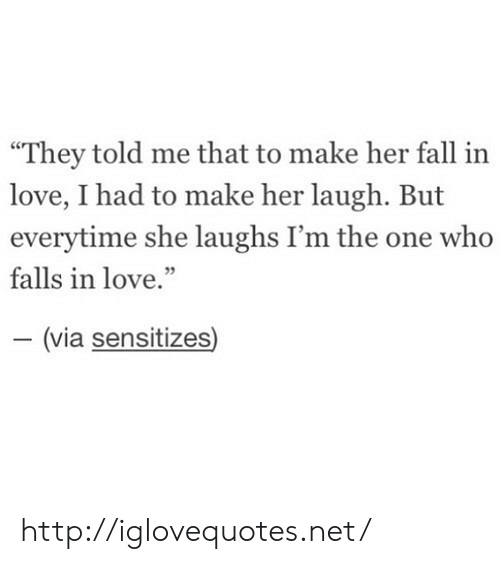 """Fall, Love, and Http: """"They told me that to make her fall in  love, I had to make her laugh. But  everytime she laughs I'm the one who  falls in love.  (via sensitizes http://iglovequotes.net/"""
