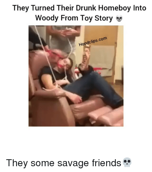 woody from toy story: They Turned Their Drunk Homeboy Into  Woody From Toy Story se  com  odclips.  Hoo They some savage friends💀