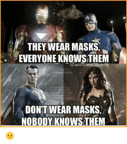 Nobody Know: THEY WEAR MASKS  EVERYONE KNOWSTHEM  t  Via @Comic Book Memes l IG  funniest  ndia dada  erial  DON'T WEAR MASKS.  NOBODY KNOWS THEM 😕