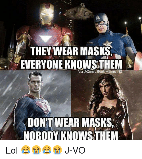 Nobody Know: THEY WEAR MASKS,  EVERYONE KNOWSTHEM  Via @Comic Book.Memes IIG  DONT WEAR MASKS,  NOBODY KNOWS THEM Lol 😂😭😂😭 《J-VO》