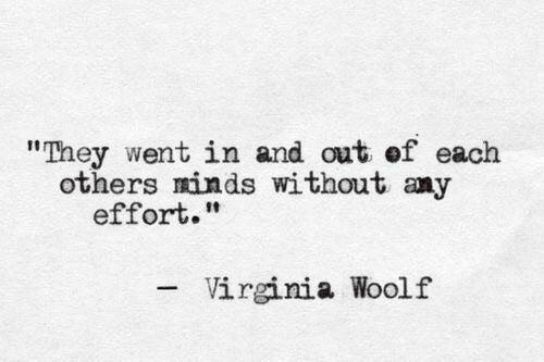 "Virginia, Virginia Woolf, and They: ""They went in and out of each  others minds without any  effort.""  Virginia Woolf"