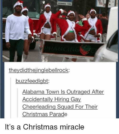 Christmas, Ironic, and Squad: theydidthejinglebellrock:  buzzfeedlabt  Alabama Town ls Outraged After  Accidentally Hiring Gay  Cheerleading Squad For Their  Christmas Parade It's a Christmas miracle