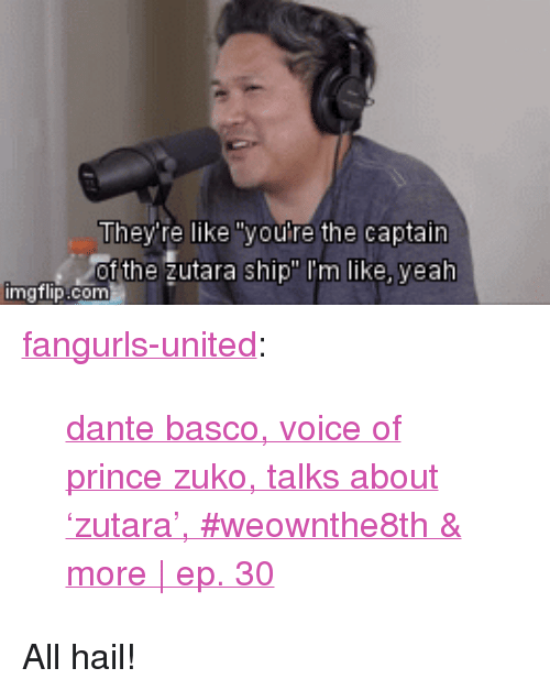 """Prince, Tumblr, and youtube.com: They're like """"youre the captain  f the zutara ship"""" I'm like, yealh <p><a href=""""http://fangurls-united.tumblr.com/post/164318908057/dante-basco-voice-of-prince-zuko-talks-about"""" class=""""tumblr_blog"""">fangurls-united</a>:</p>  <blockquote><p><a href=""""https://www.youtube.com/watch?v=7gUuexqUyjw"""">dante basco, voice of prince zuko, talks about 'zutara', #weownthe8th &amp; more 