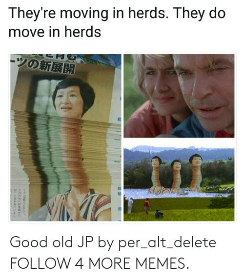 moving in: They're moving in herds. They do  move in herds  ーツの新展開 Good old JP by per_alt_delete FOLLOW 4 MORE MEMES.