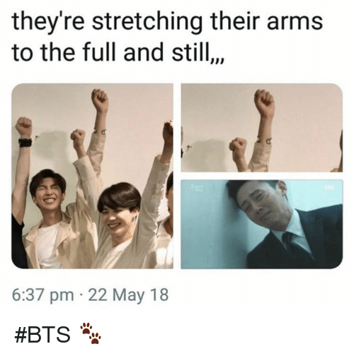 stretching: they're stretching their arms  to the full and still,,  6:37 pm 22 May 18 #BTS 🐾