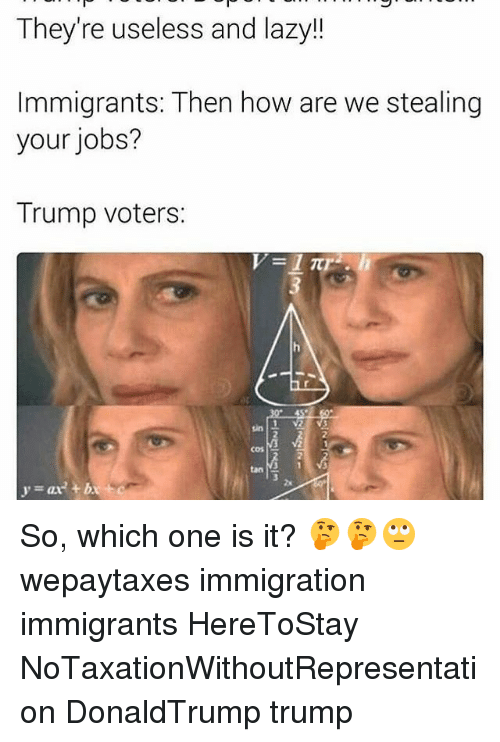 Trump Voters: They're useless and lazy!  Immigrants: Then how are we stealing  your jobs?  Trump voters: So, which one is it? 🤔🤔🙄 wepaytaxes immigration immigrants HereToStay NoTaxationWithoutRepresentation DonaldTrump trump