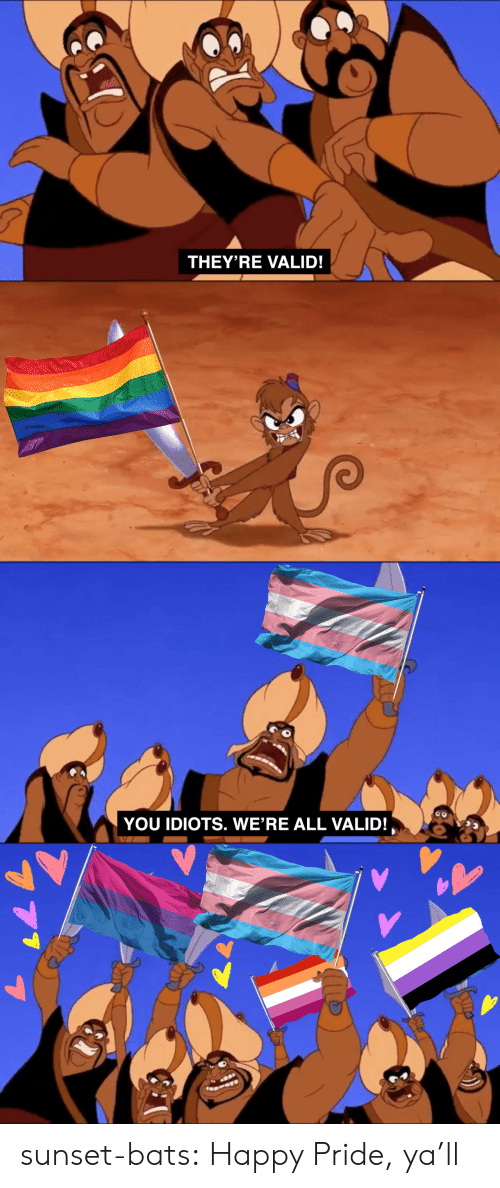 bats: THEY'RE VALID!   YOU IDIOTS. WE'RE ALL VALID! sunset-bats:  Happy Pride, ya'll