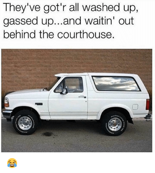 Nfl, All, and Out: They've got'r all washed up,  gassed up...and waitin' out  behind the courthouse. 😂