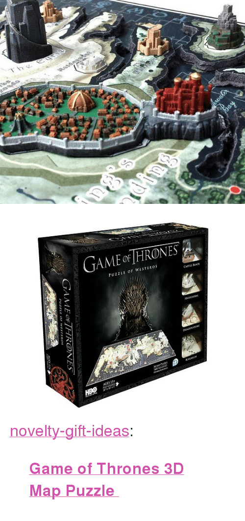 """thg: Thg  1   GAME oF HRONES  PUZZLE OF WESTEROS  CASTuE CK  HARRENHI  誘:1  靃*  AGES 13 <p><a href=""""https://novelty-gift-ideas.tumblr.com/post/165370928968/game-of-thrones-3d-map-puzzle"""" class=""""tumblr_blog"""">novelty-gift-ideas</a>:</p><blockquote><p><b><a href=""""https://novelty-gift-ideas.com/game-of-thrones-3d-map-puzzle/"""">  Game of Thrones 3D Map Puzzle  </a></b><br/></p></blockquote>"""