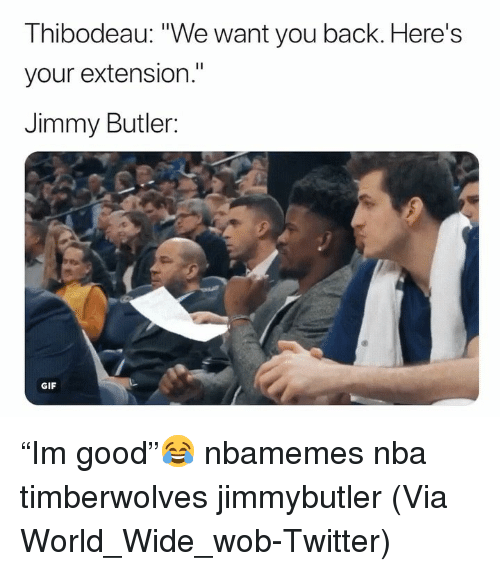 """Basketball, Gif, and Jimmy Butler: Thibodeau: """"We want you back. Here's  your extension.""""  Jimmy Butler:  GIF """"Im good""""😂 nbamemes nba timberwolves jimmybutler (Via World_Wide_wob-Twitter)"""