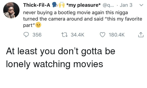 "Blackpeopletwitter, Bootleg, and Funny: Thick-Fil-A *my pleasure* @q.... Jan 3  never buying a bootleg movie again this nigga  turned the camera around and said ""this my favorite  part""  356  34.4KO 180.4K"