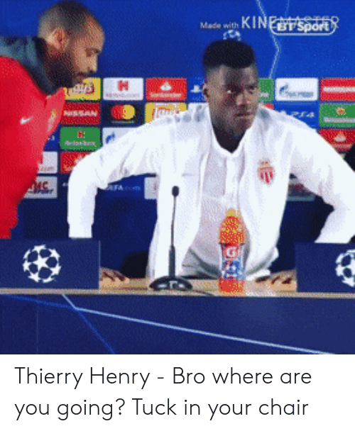 Chair, Thierry Henry, and Henry: Thierry Henry - Bro where are you going? Tuck in your chair