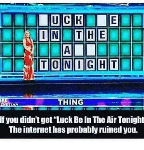 "Internet, Memes, and 🤖: THING  If you didn't get""Luck Be In The Air Tonight  The internet has probably ruined you."