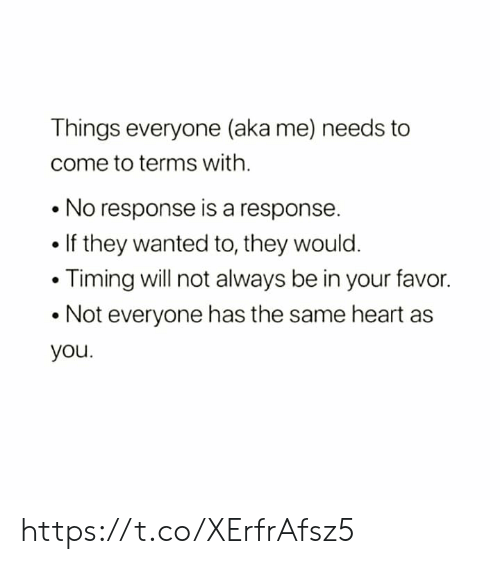 Memes, Heart, and 🤖: Things everyone (aka me) needs to  come to terms with.  No response is a response.  . If they wanted to, they would.  Timing will not always be in your favor.  .Not everyone has the same heart as  you. https://t.co/XErfrAfsz5