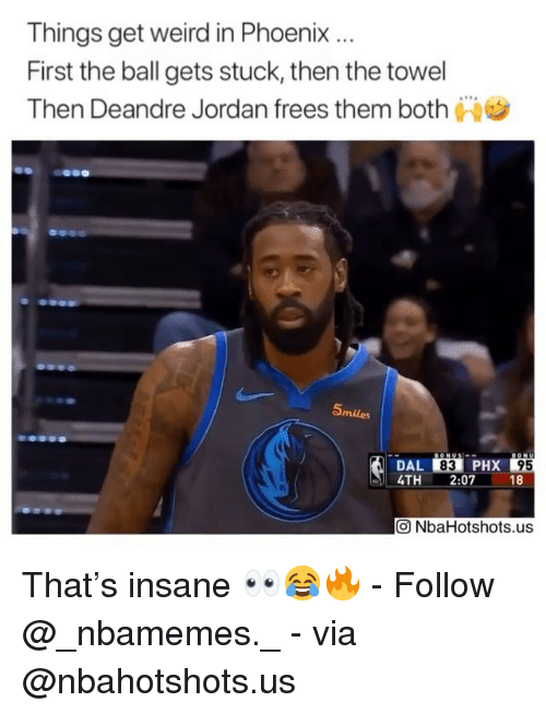 get-weird: Things get weird in Phoenix.  First the ball gets stuck, then the towel  Then Deandre Jordan frees them both  Smiles  DAL 83 PHX  4TH2:07 18  95  回NbaHotshots.us That's insane 👀😂🔥 - Follow @_nbamemes._ - via @nbahotshots.us