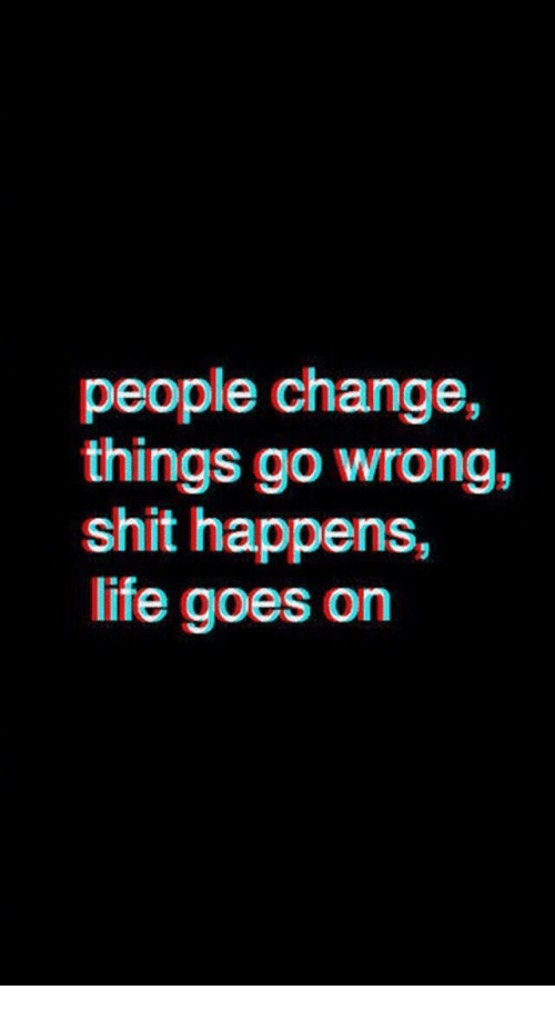 Life, Shit, and Life Goes On: things go wrong,  shit happens,  life goes on