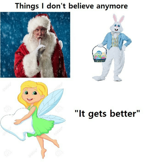 """Dont Believe: Things I don't believe anymore  """"It gets better"""""""