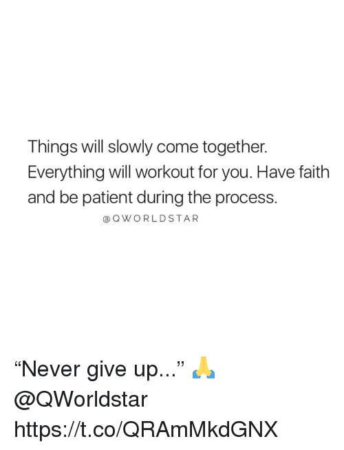 "Patient, Faith, and Come Together: Things will slowly come together.  Everything will workout for you. Have faith  and be patient during the process.  @QWORLDSTAR ""Never give up..."" 🙏 @QWorldstar https://t.co/QRAmMkdGNX"
