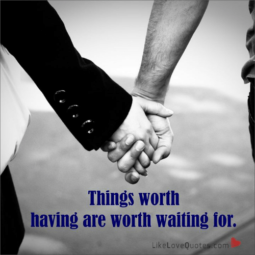 Memes, Waiting..., and 🤖: Things worth  having are worth waiting for.  LikeLoveQuotes.com