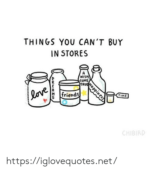 Friends, Love, and True: THINGS YOU CAN'T BUY  IN STORES  A  WISH  COME  TRUE  love  friends  TIME  CHIBIRD  Happiness https://iglovequotes.net/