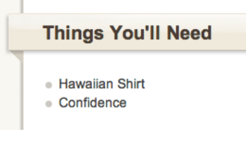 Confidence, Hawaiian, and Shirt: Things You'll Need  Hawaiian Shirt  Confidence