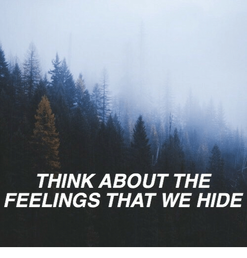 The Feelings: THINK ABOUT THE  FEELINGS THAT WE HIDE