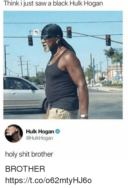 Funny, Hulk Hogan, and Saw: Think i just saw a black Hulk Hogan  Hulk Hogan  @HulkHogan  holy shit brother BROTHER https://t.co/o62mtyHJ6o